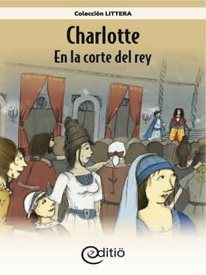 cover image of Charlotte – En la corte del rey