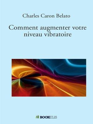 cover image of Comment augmenter votre niveau vibratoire