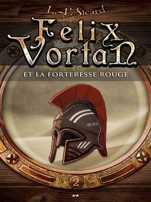 cover image of Felix Vortan et la Forteresse rouge