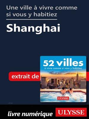 cover image of Une ville à vivre comme si vous y habitiez--Shanghai