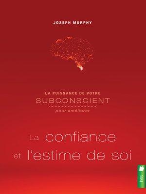 cover image of La puissance de votre subconscient pour améliorer la confiance et l'estime de soi