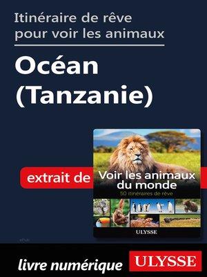 cover image of Itinéraire de rêve pour voir les animaux--Océan (Tanzanie)