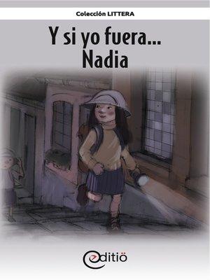 cover image of Y si yo fuera... Nadia