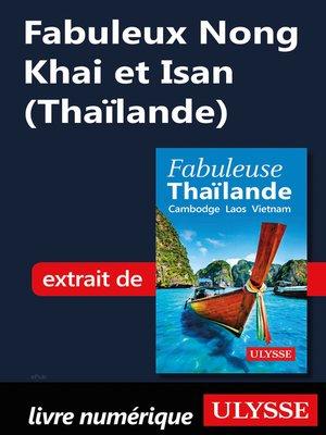 cover image of Fabuleux Nong Khai et Isan (Thaïlande)