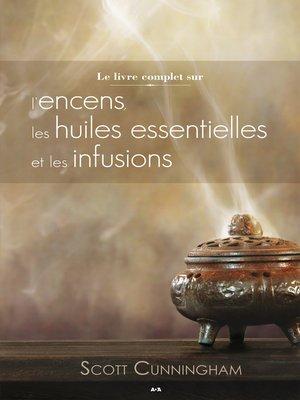 cover image of Le livre complet sur l'encens, les huiles et les infusions