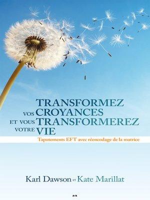 cover image of Transformez vos croyances et vous transformerez votre vie