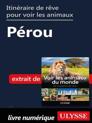 cover image of Itinéraire de rêve pour voir les animaux-- Pérou