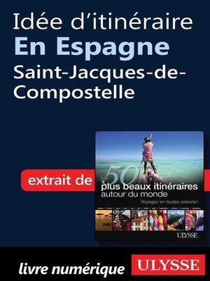 cover image of Idée d'itinéraire en Espagne--Saint-Jacques-de-Compostelle
