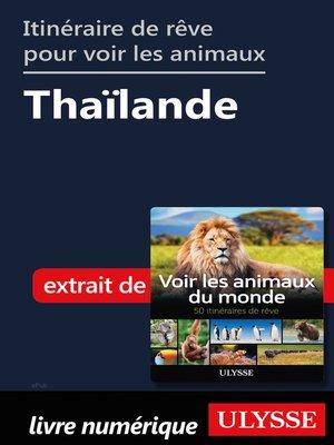 cover image of Itinéraire de rêve pour voir les animaux-- Thaïlande