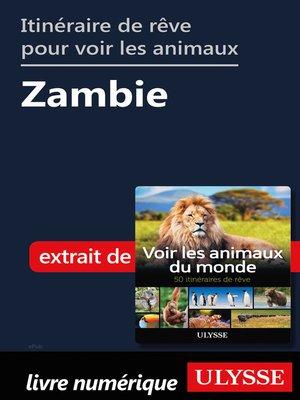 cover image of Itinéraire de rêve pour voir les animaux-- Zambie