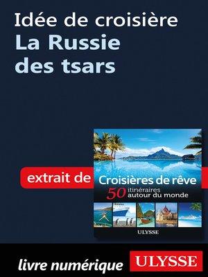cover image of Idée de croisière--La Russie des tsars