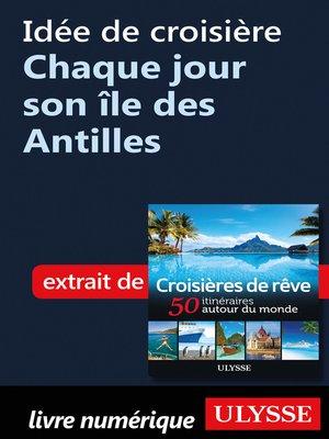cover image of Idée de croisière Chaque jour son île des Antilles