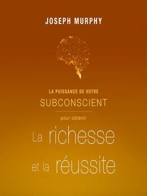 cover image of La puissance de votre subconscient pour obtenir la richesse et la réussite