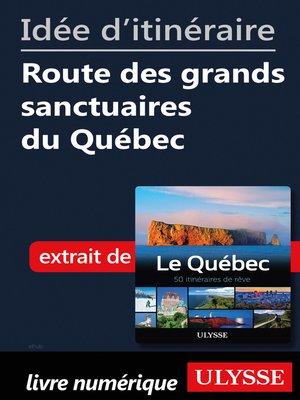 cover image of Idée d'itinéraire--Route des grands sanctuaires du Québec