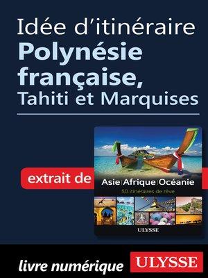 cover image of Idée d'itinéraire--Polynésie française, Tahiti et Marquises