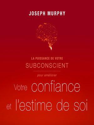 cover image of La puissance de votre subconscient pour améliorer votre confiance et l'estime de soi
