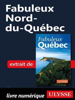 cover image of Fabuleux Nord-du-Québec