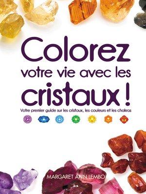 cover image of Colorez votre vie avec les cristaux!
