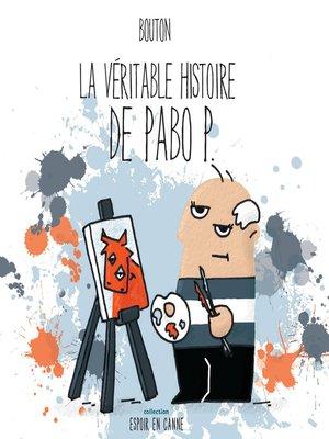 cover image of La véritable histoire de Pabo P.
