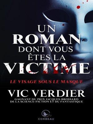 cover image of Un roman dont vous êtes la vicitme--Le visage sous le masque