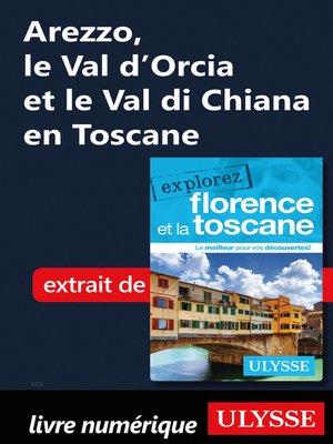 cover image of Arezzo, le Val d'Orcia et le Val di Chiana en Toscane