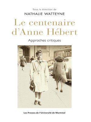 cover image of Le centenaire d'Anne Hébert