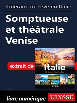 cover image of Itinéraire de rêve en Italie-Somptueuse et théâtrale Venise