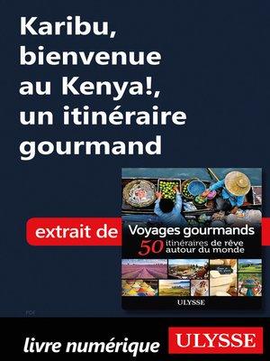 cover image of Karibu, bienvenue au Kenya!, un itinéraire gourmand