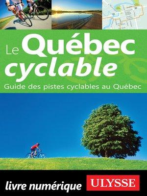 cover image of Le Québec cyclable--Guide des voies cyclables au Québec