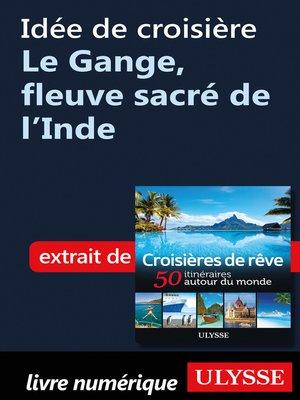 cover image of Idée de croisière--Le Gange, fleuve sacré de l'Inde