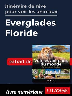 cover image of Itinéraire de rêve pour voir les animaux Everglades Floride