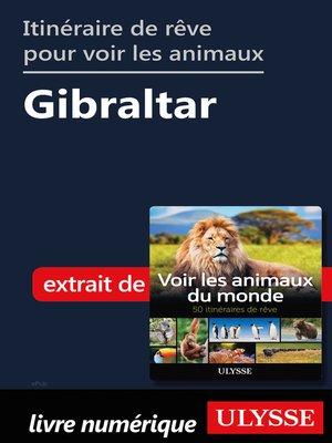 cover image of Itinéraire de rêve pour voir les animaux-- Gibraltar