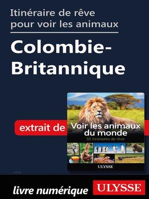 cover image of Itinéraire rêvé pour voir les animaux Colombie-Britannique