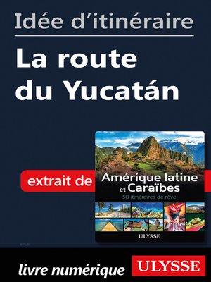 cover image of Idée d'itinéraire--La route du Yucatán