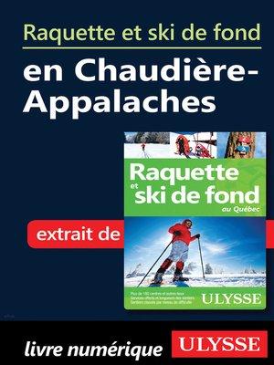 cover image of Raquette et ski de fond en Chaudière-Appalaches