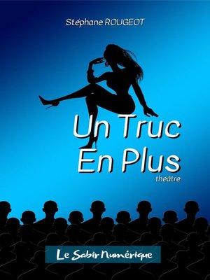 cover image of Un Truc En Plus