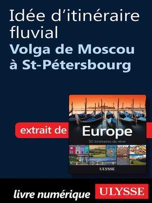 cover image of Idée d'itinéraire fluvial--Volga de Moscou à St-Pétersbourg