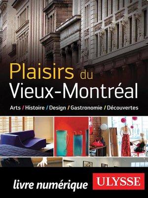 cover image of Plaisirs du Vieux-Montréal Histoire, Design, Gastronomie