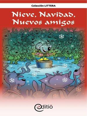 cover image of Nieve, Navidad, Nuevos amigos