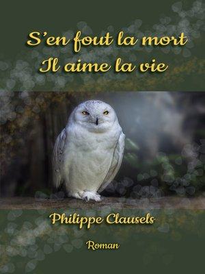 cover image of S'EN FOUT LA MORT, IL AIME LA VIE