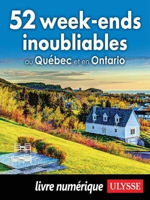 cover image of 52 week-ends inoubliables au Québec et en Ontario