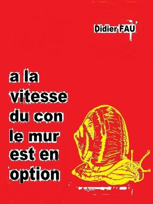 cover image of À LA VITESSE DU CON, LE MUR EST EN OPTION