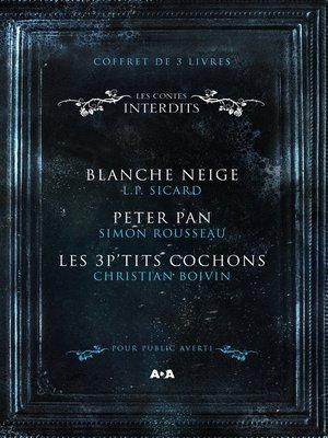 cover image of Coffret Numérique 3 livres--Les Contes interdits--Blanche Neige--Peter Pan--Les 3 P'tits cochons
