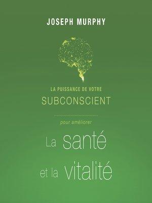 cover image of La puissance de votre subconscient pour améliorer la santé et la vitalité