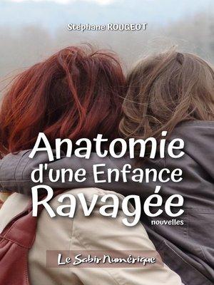 cover image of Anatomie d'une Enfance Ravagée