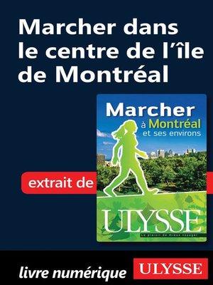 cover image of Marcher dans le centre de l'île de Montréal
