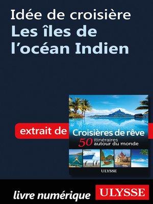 cover image of Idée de croisière--Les îles de l'océan Indien