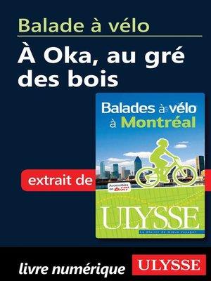 cover image of Balade à vélo à Oka, au gré des bois