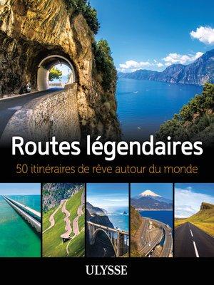 cover image of Routes légendaires--50 itinéraires de rêve autour du monde