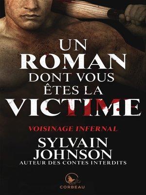 cover image of Un roman dont vous êtes la victime--Voisinage infernal